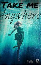 Take Me Anywhere#Wattys2016 by IsisPayne5