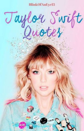 Taylor Swift Quotes by BlinkOfAnEye13