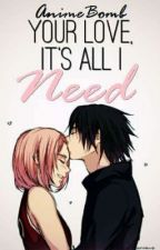 Your Love, It's All I Need by Taidana_Senpai
