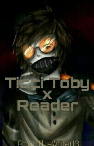 Ticci Toby X reader LEMONS