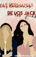 Las Hermanas de los Jack's✨[E D I T A N D O] by MrsWilkinsonMaloley