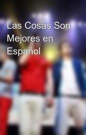 Las Cosas Son Mejores en Español by 1Dlovers_1234