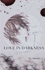 Love In Darkness (Vampire Knight x Reader) by kansami