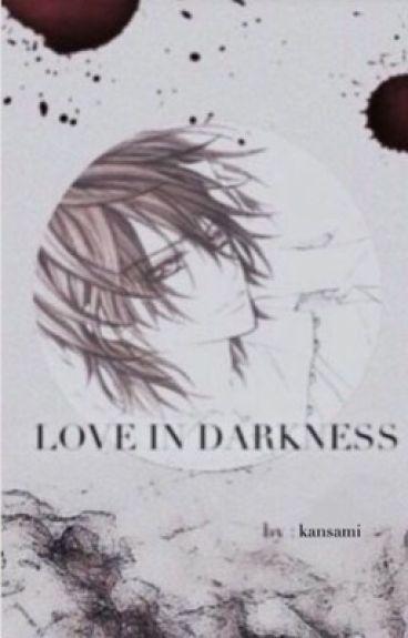 Love In Darkness (Vampire Knight x Reader)