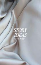 story ideas by -lawley