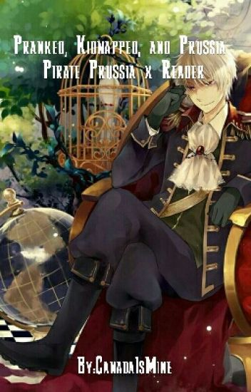 Pranked, Kidnapped, And Prussia Pirate Prussia x Reader