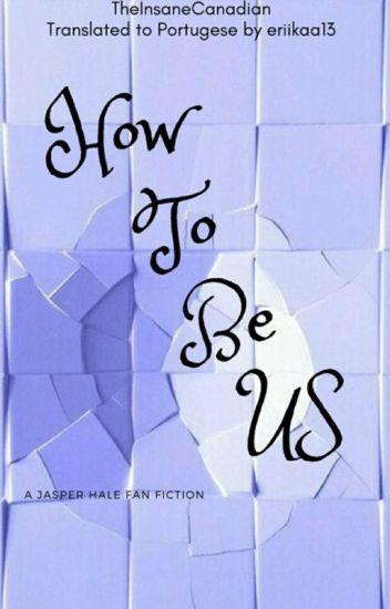 How To Be Us ○ Jasper Hale 3