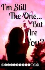 I'm Still The One, But Are You? by musicmanic116