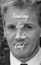 Send My Love To The Chef (Gordon Ramsay) by nikkinally