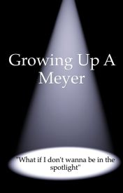Growing Up A Meyer (Sequel to H.N.I.P.) by BeMineForNow
