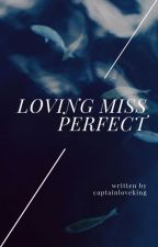 Loving Ms. Perfect [ON HOLD] by captainloveking