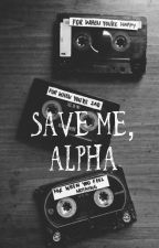 Save me, alpha by Icantbecontrolled