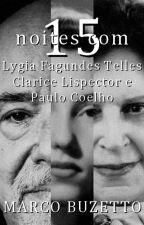 Quinze Noites com Lygia Fagundes Telles, Clarice Lispector e Paulo Coelho by MarcoBuzetto