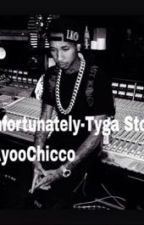 Unfortunately - Tyga Story by Lhaddie_Hustlerr