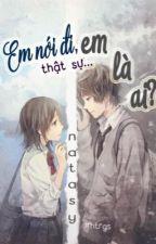 [Truyện Teen] Em Nói Đi, Thật Sự Em Là Ai? (2013) by htrgs_