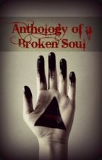 Anthology of a Broken Soul by LOLndSMILE