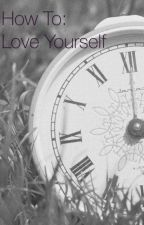 How to: Love yourself by Kaileem12