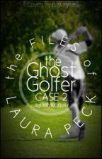 The Files of Laura Peck- Case 2- The Ghost Golfer by lollylollyjolly