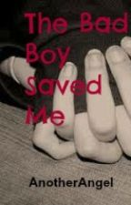 The Bad Boy Saved Me by AnotherAngel