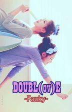 DOUBL(ov)E by fauky_