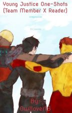 Young Justice One-Shots (team member x reader) by Owllover16