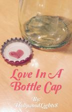 Love in a Bottle Cap by HollywoodLights8