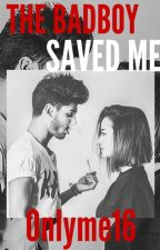 The Bad Boy Saved Me by Onlyme16