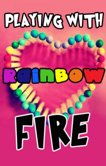 Playing With Rainbow Fire [BoyxBoy] by RainbowsAreAwesome