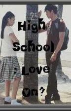 High School : Love On? by ShayieMixie123