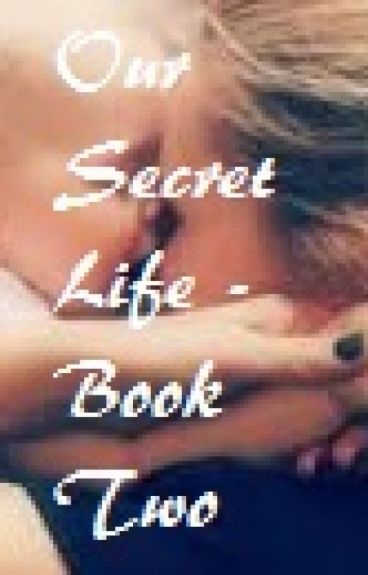 Our Secret Life - Book Two by Buffy_The_Vampire