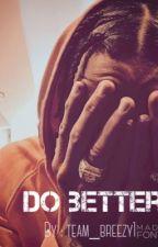 Do better ( C.B) RÉÉCRITURE  by team_breezy1