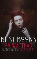 Best Books In Wattpad by witchlightglamour