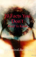 10 Facts That You Don't Want to Know by AmiraLikesJazzy23
