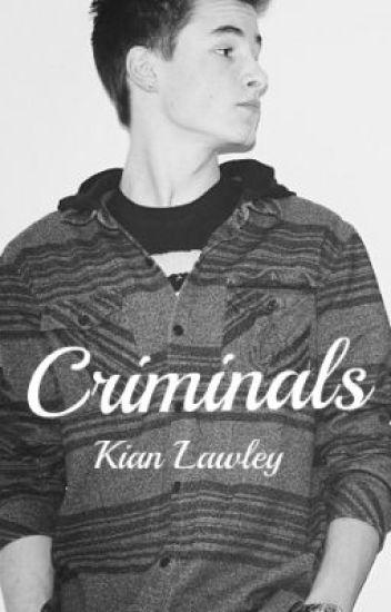 Criminals (Kian Lawley Fan Fic)