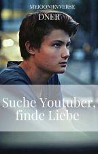 Suche Youtuber.Finde Liebe.  |Dner Fanfiction| by itsvivi02