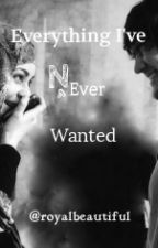 EVERYTHING I'VE NEVER WANTED {Completed} by Royalbeautiful
