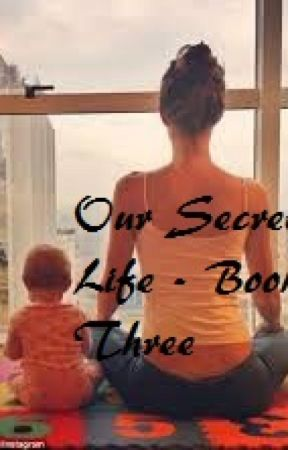 Our Secret Life - Book Three #wattys2016 by Buffy_The_Vampire