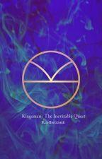 Kingsman : The Inevitable Quest (#Wattys2015) by Versus16