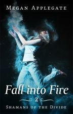 Fall into Fire (Shamans of the Divide, Book 2) by meganapplegate