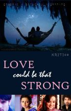 Love could be that strong #YourStoryIndia by Kriti08