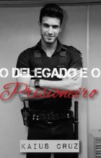 O DELEGADO E O PRISIONEIRO® (Livro I) by KaiusCruz