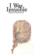 I was Invisible. ~Harry Styles Fanfiction~ (EDITING) by BandObsessed
