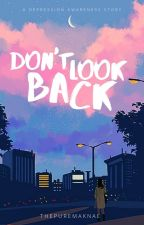 Don't Look Back (A Depression Awareness Story) by thepuremaknae