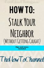 How To Stalk Your Neighbor by TheHowToChannel