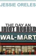 The Day an Idiot Robbed Wal-Mart by SunKissedSky