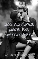 200 Nombres Para Tus Personajes by OtraEscritoraMas_
