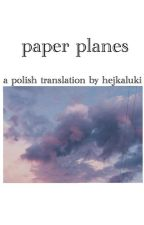 Paper Planes || Cashton (tłumaczenie pl) by HEJKALUKI
