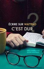 Écrire sur wattpad c'est dur? by larmesmauves