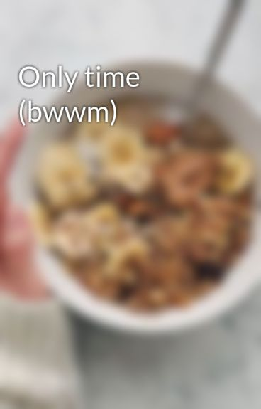 Only time (bwwm)