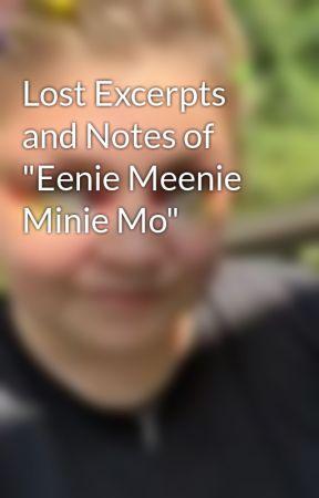 "Lost Excerpts and Notes of ""Eenie Meenie Minie Mo"" by MusicxXxGuru"